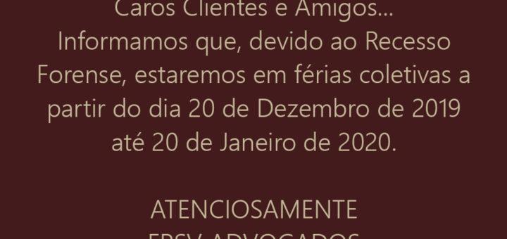 COMUNICADO Recesso Forense Caros Clientes e Amigos... Informamos que, devido ao Recesso Forense, estaremos em férias coletivas a partir do dia 20 de Dezembro de 2019 até 20 de Janeiro de 2020. ATENCIOSAMENTE FPSV ADVOGADOS